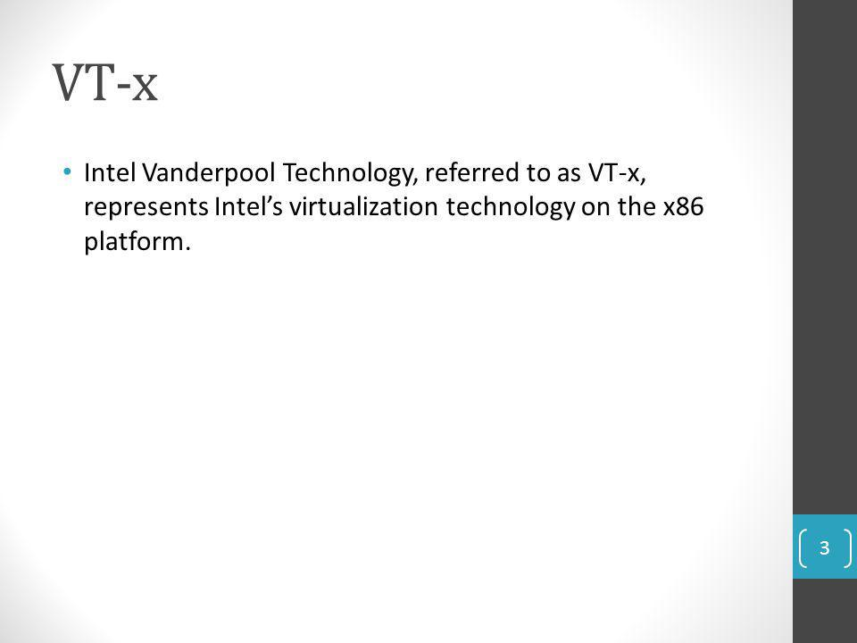 VT-x Intel Vanderpool Technology, referred to as VT-x, represents Intel's virtualization technology on the x86 platform.