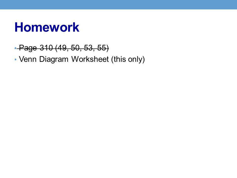 Homework Page 310 (49, 50, 53, 55) Venn Diagram Worksheet (this only)