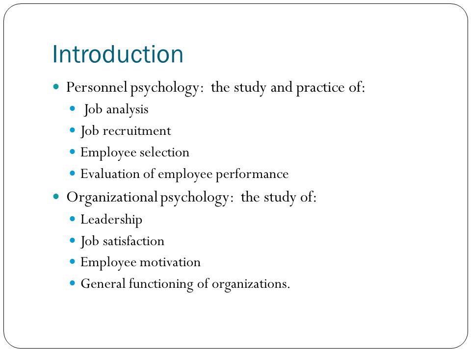 Introduction Personnel psychology: the study and practice of: