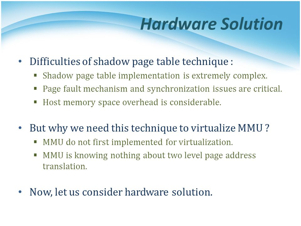 Hardware Solution Difficulties of shadow page table technique :