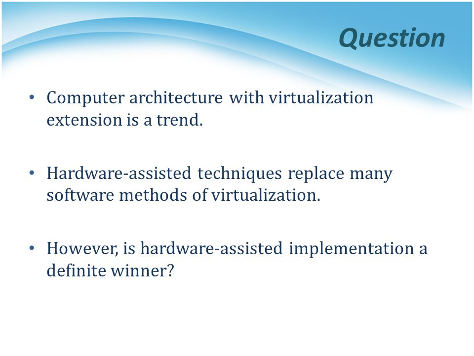 Question Computer architecture with virtualization extension is a trend.