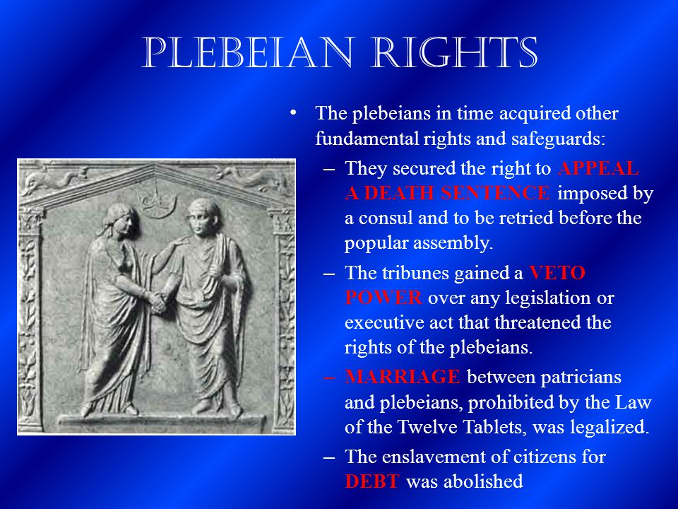 Plebeian Rights The plebeians in time acquired other fundamental rights and safeguards:
