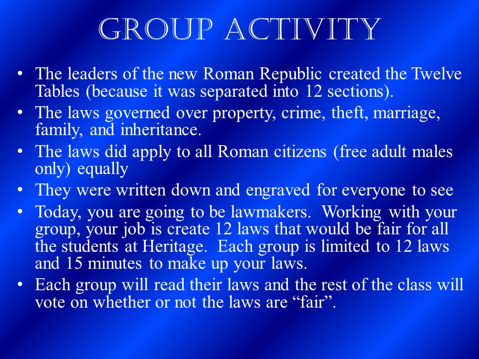 Group Activity The leaders of the new Roman Republic created the Twelve Tables (because it was separated into 12 sections).