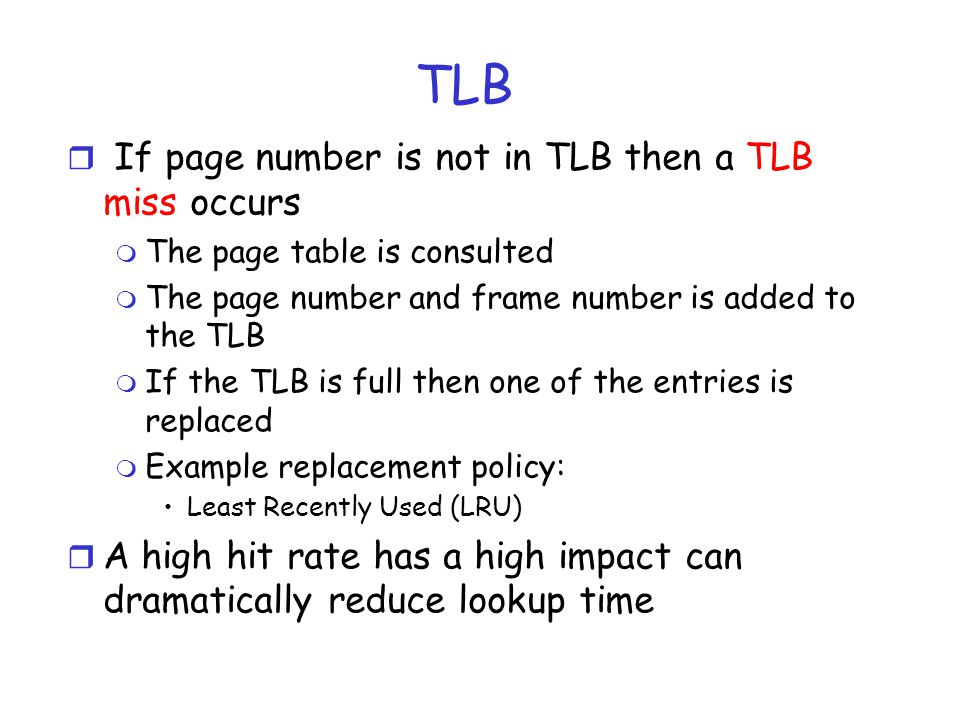TLB If page number is not in TLB then a TLB miss occurs