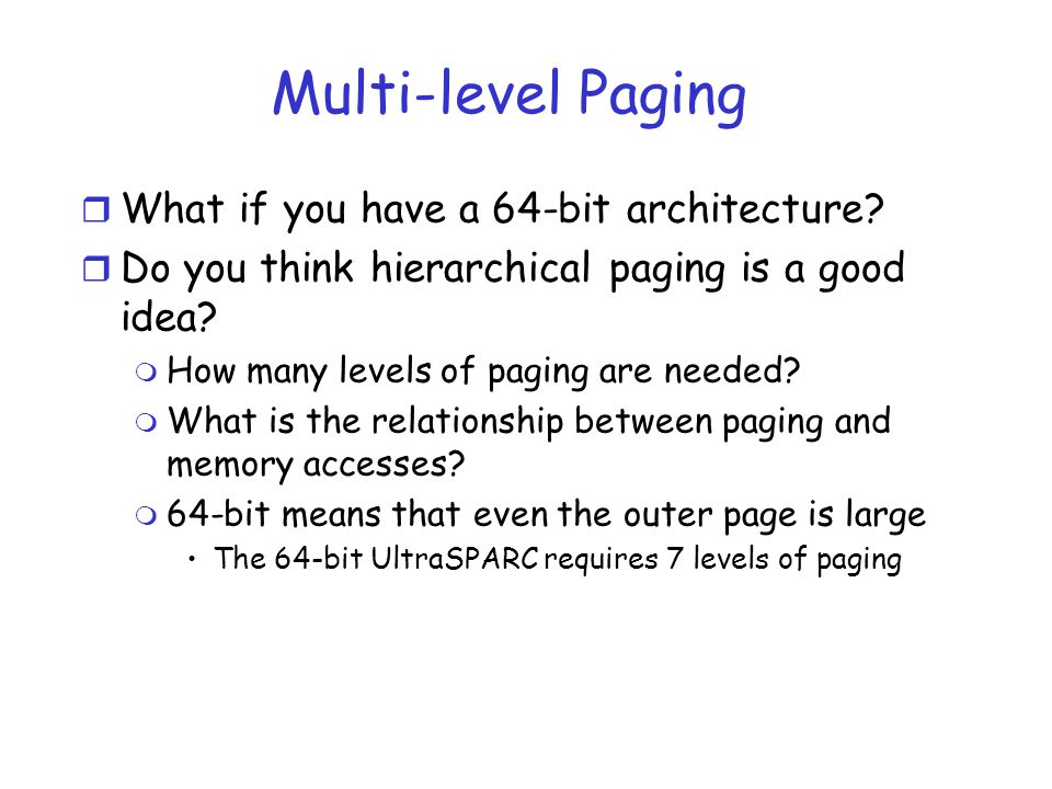 Multi-level Paging What if you have a 64-bit architecture