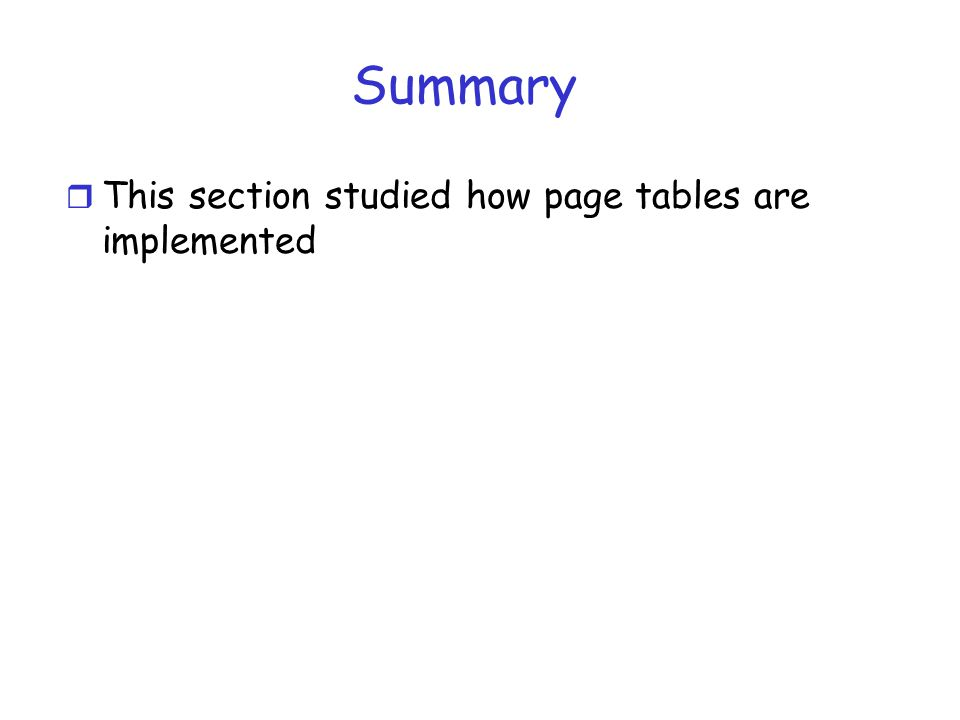 Summary This section studied how page tables are implemented