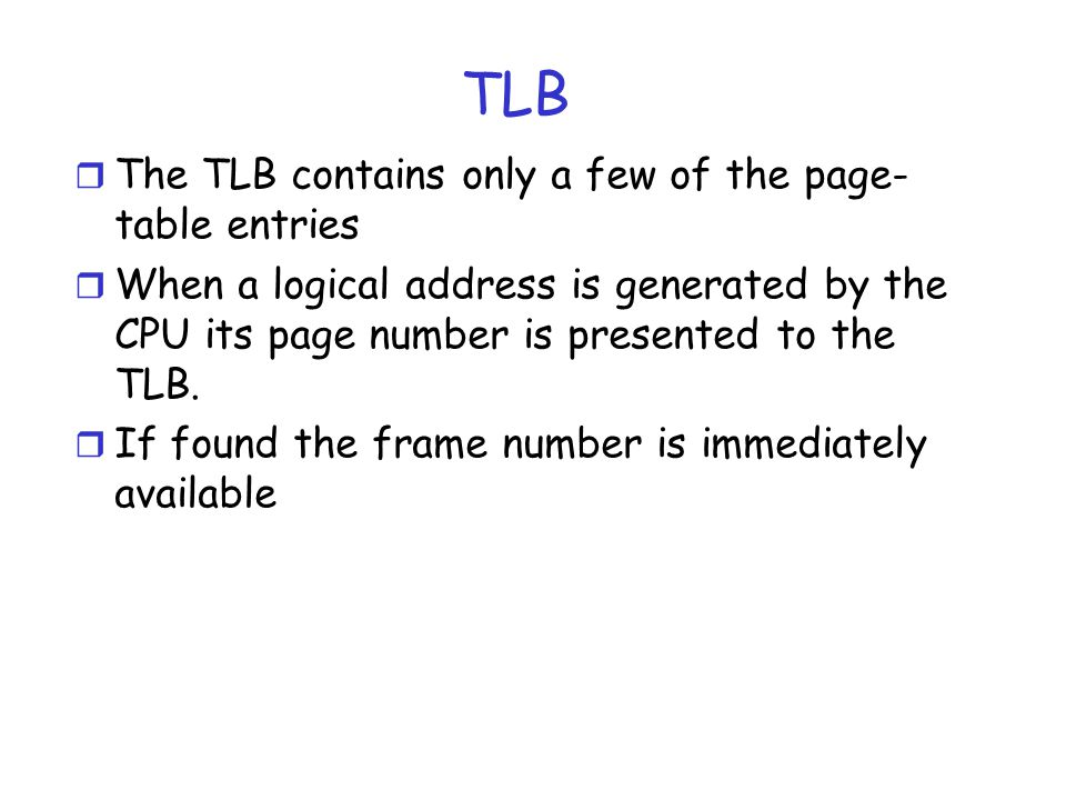 TLB The TLB contains only a few of the page-table entries