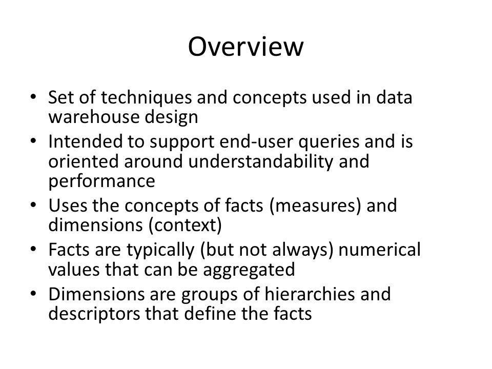 Overview Set of techniques and concepts used in data warehouse design