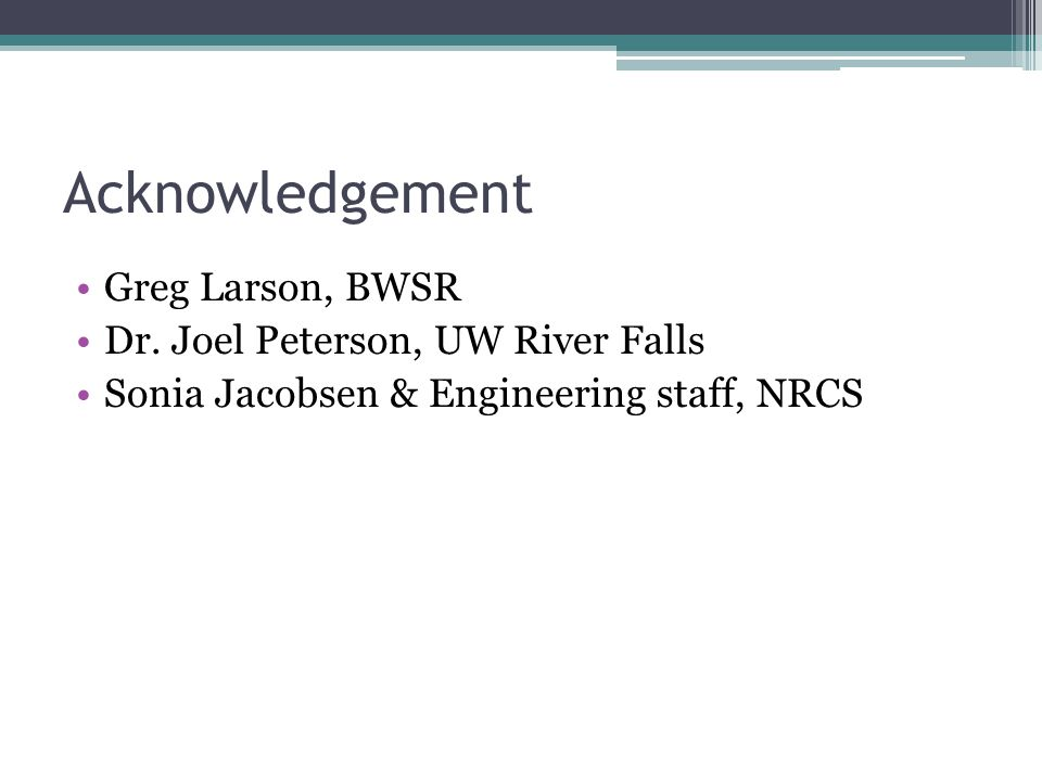 Acknowledgement Greg Larson, BWSR Dr. Joel Peterson, UW River Falls