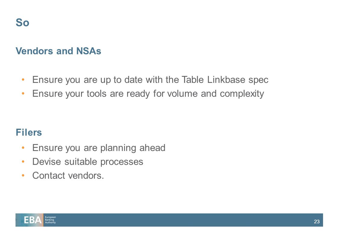 So Vendors and NSAs. Ensure you are up to date with the Table Linkbase spec. Ensure your tools are ready for volume and complexity.