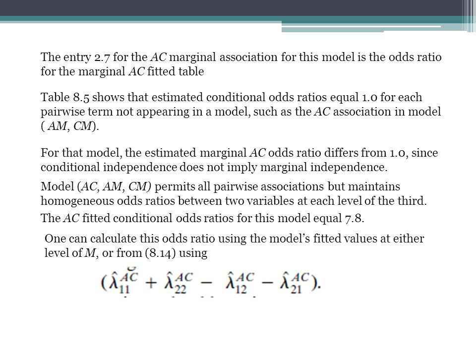 The entry 2.7 for the AC marginal association for this model is the odds ratio