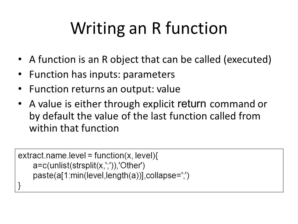 Writing an R function A function is an R object that can be called (executed) Function has inputs: parameters.