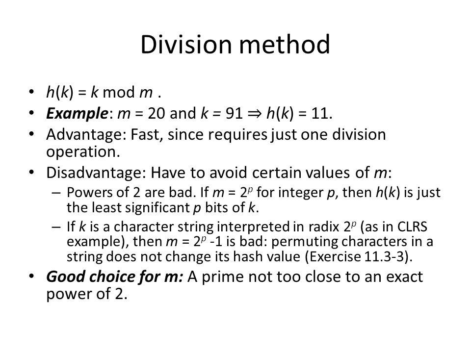 Division method h(k) = k mod m .