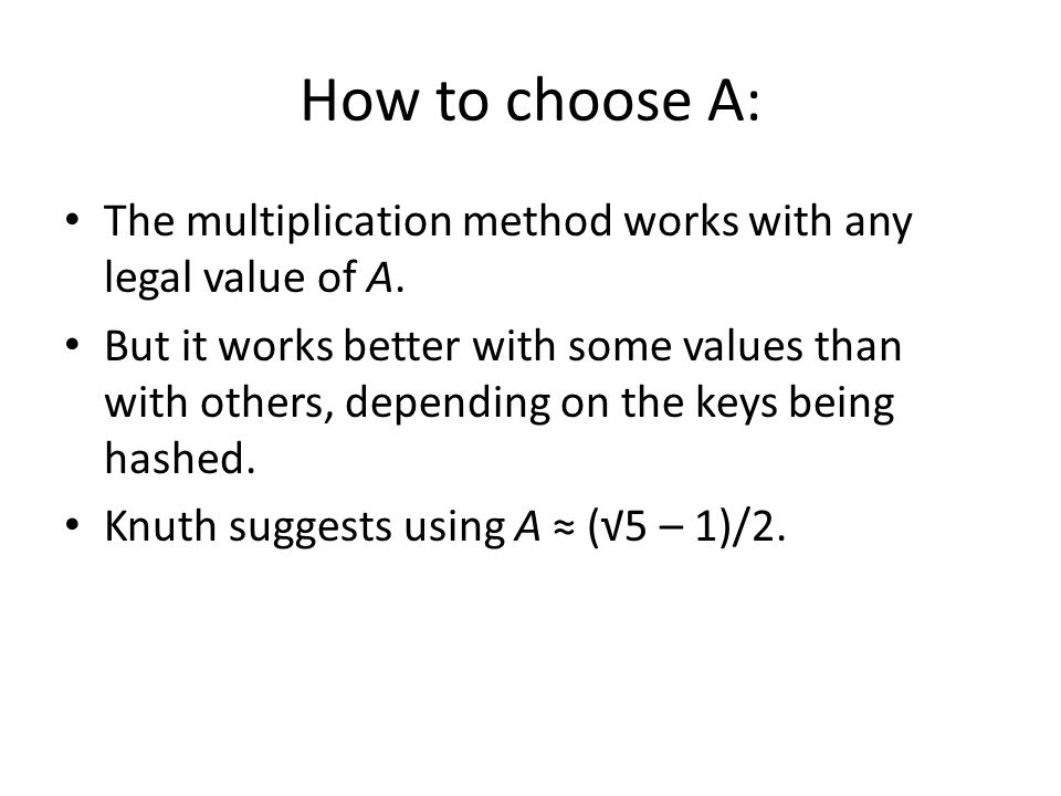 How to choose A: The multiplication method works with any legal value of A.