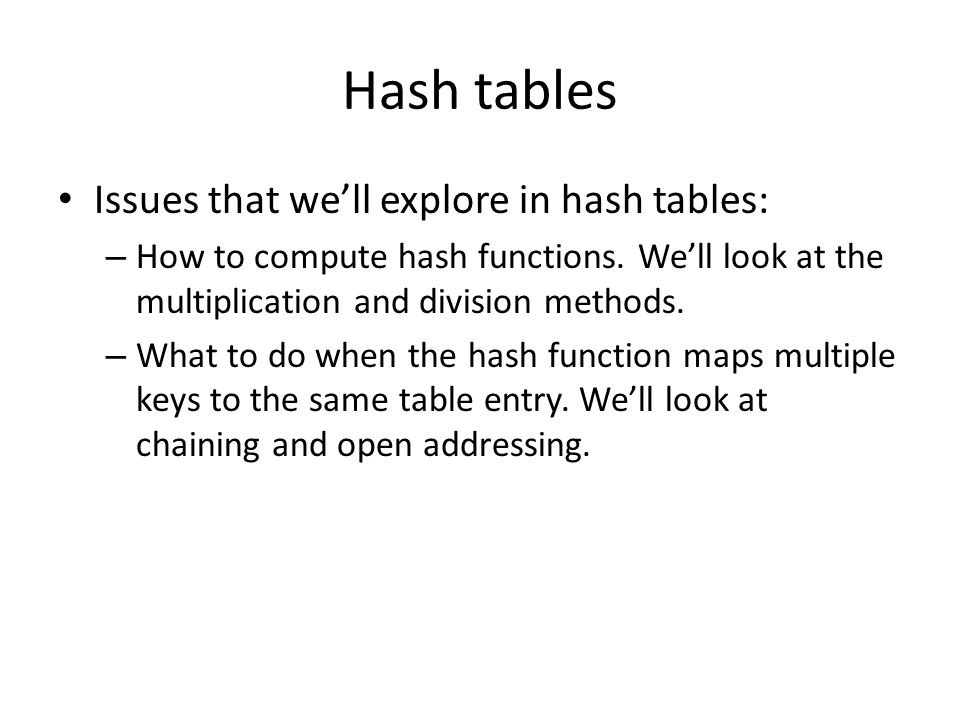 Hash tables Issues that we'll explore in hash tables: