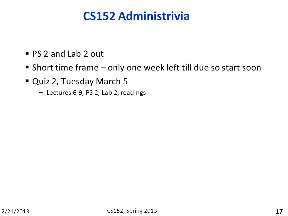CS152 Administrivia PS 2 and Lab 2 out