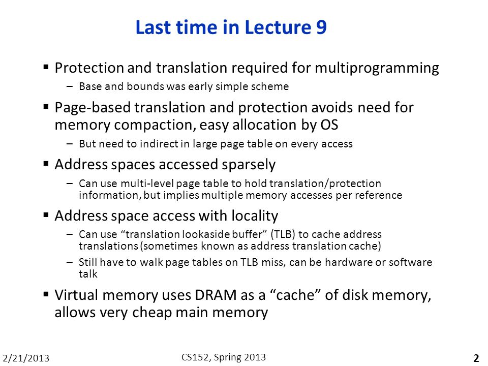 Last time in Lecture 9 Protection and translation required for multiprogramming. Base and bounds was early simple scheme.