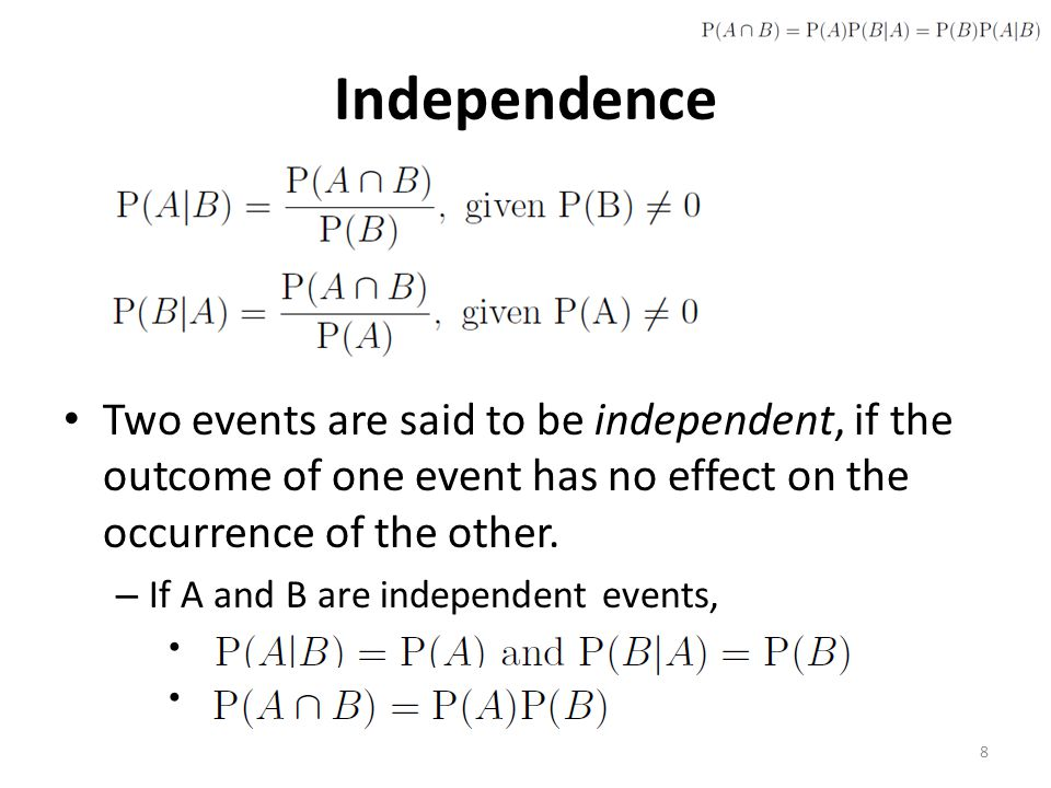 Independence Two events are said to be independent, if the outcome of one event has no effect on the occurrence of the other.