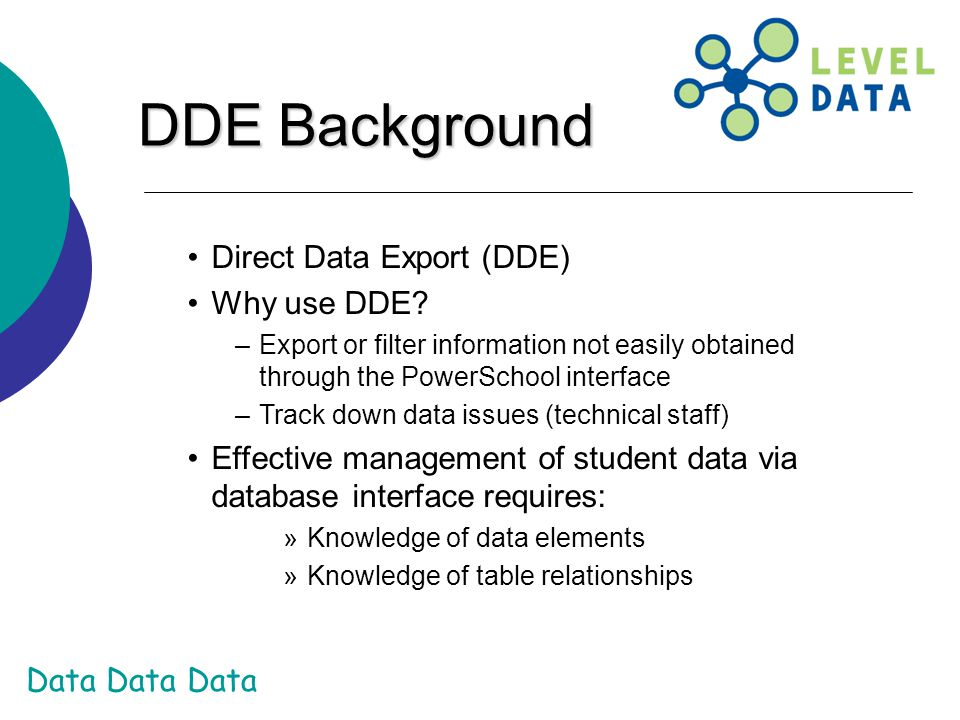 DDE Background Direct Data Export (DDE) Why use DDE