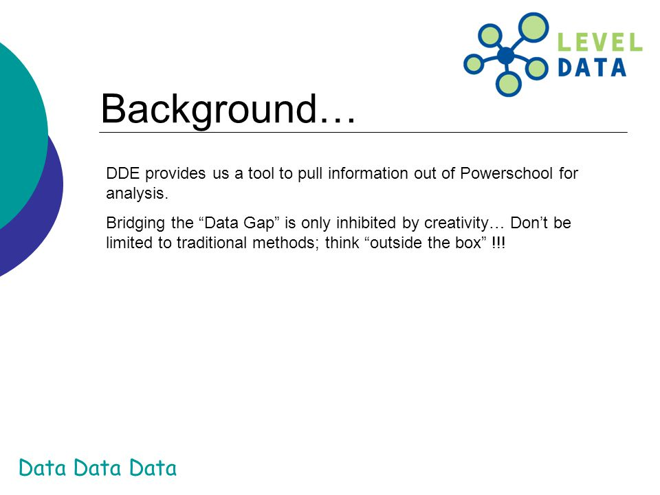 Background… DDE provides us a tool to pull information out of Powerschool for analysis.