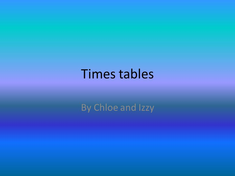 Times tables By Chloe and Izzy