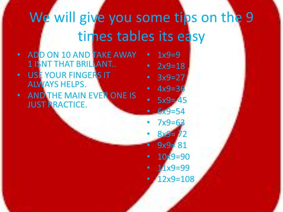 We will give you some tips on the 9 times tables its easy