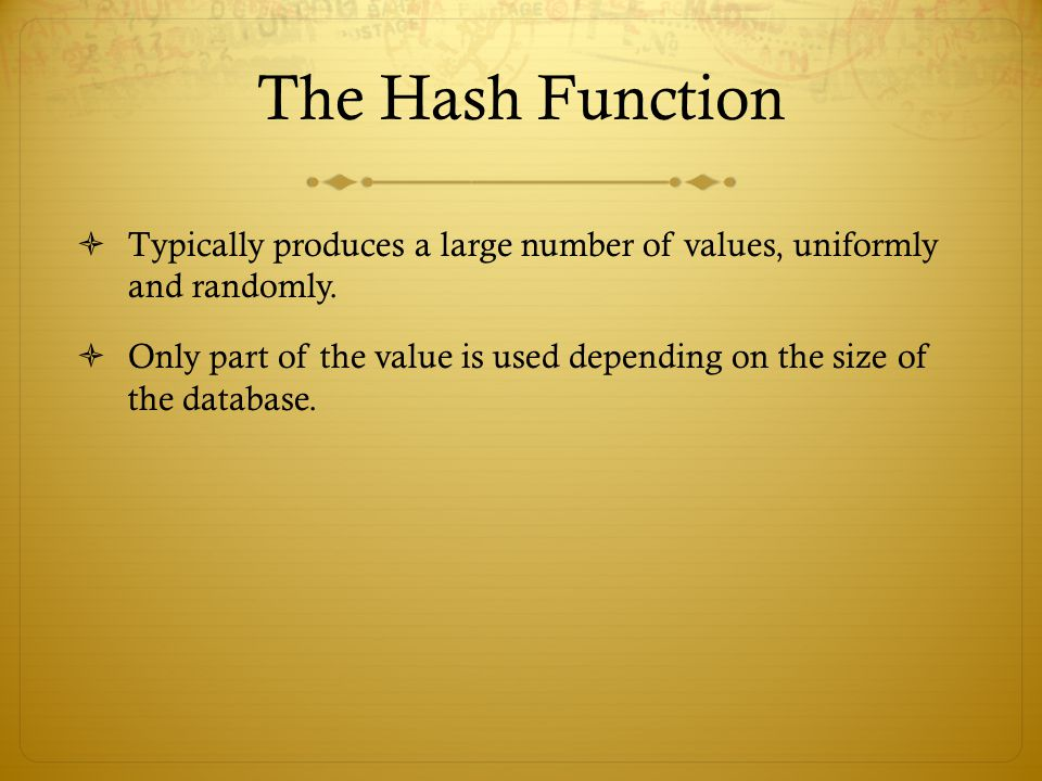 The Hash Function Typically produces a large number of values, uniformly and randomly.