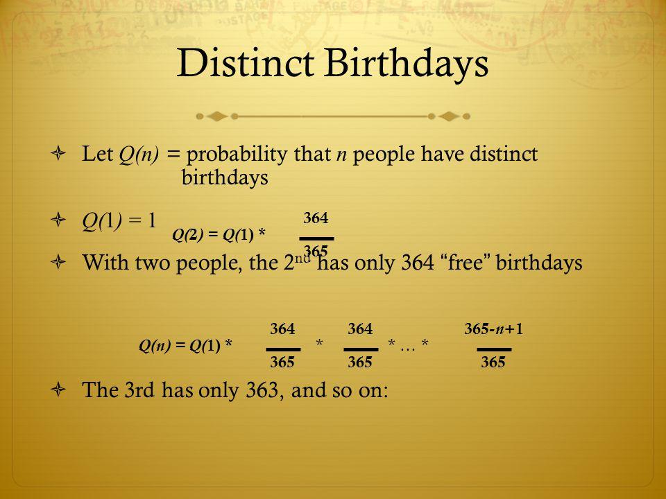 Distinct Birthdays Let Q(n) = probability that n people have distinct birthdays. Q(1) = 1.