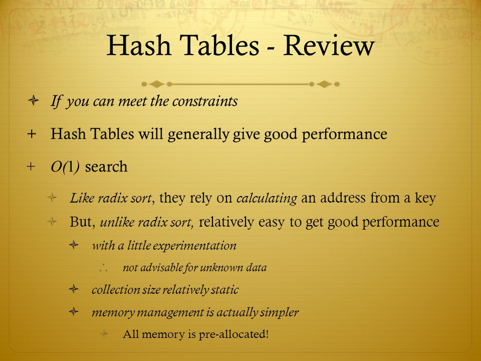 Hash Tables - Review If you can meet the constraints
