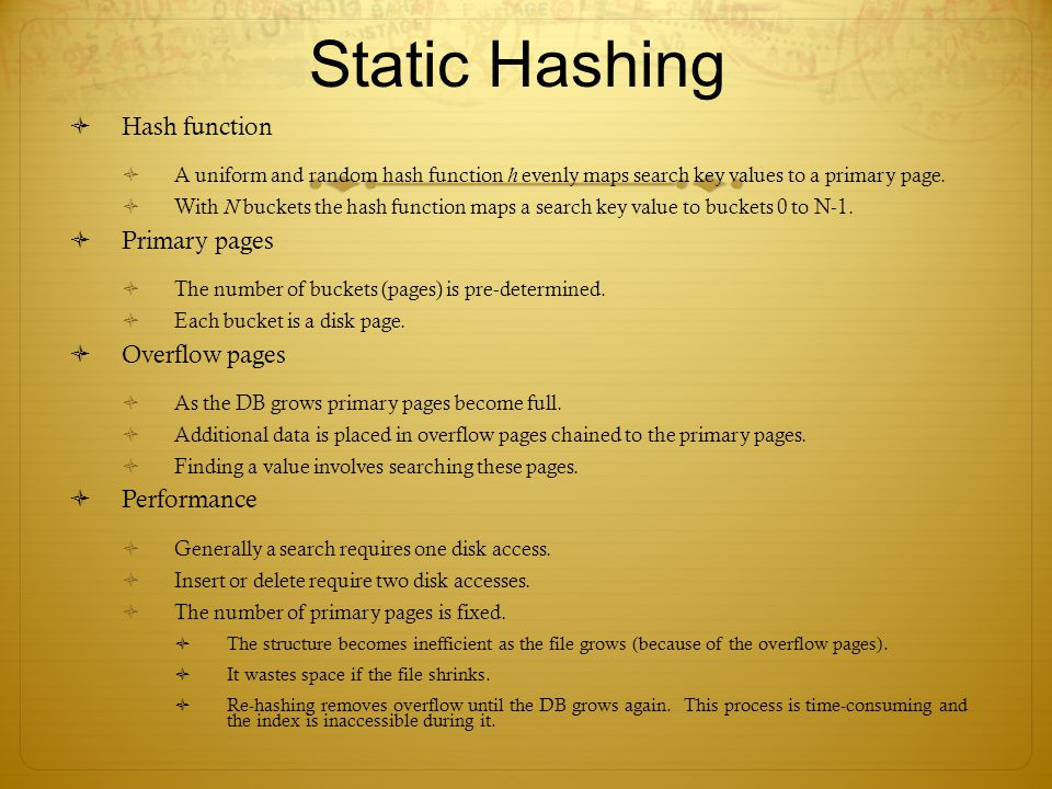 Static Hashing Hash function Primary pages Overflow pages Performance