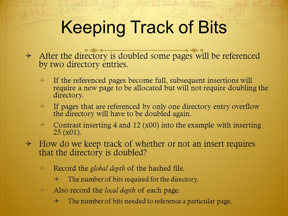 Keeping Track of Bits After the directory is doubled some pages will be referenced by two directory entries.