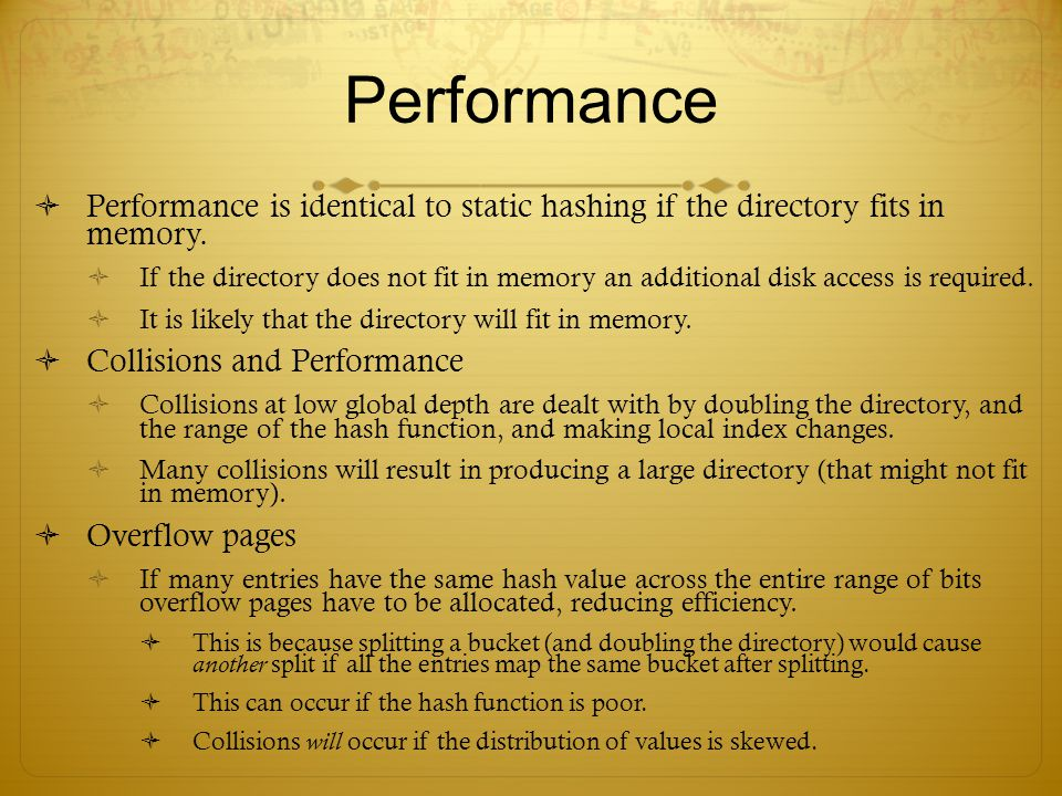 Performance Performance is identical to static hashing if the directory fits in memory.