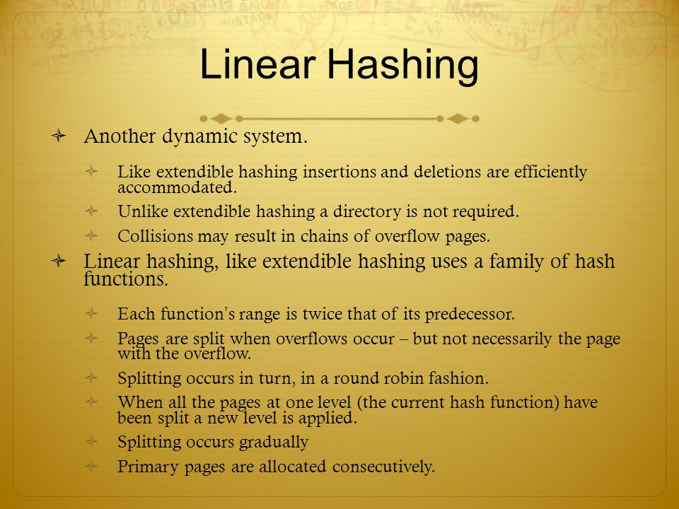 Linear Hashing Another dynamic system.