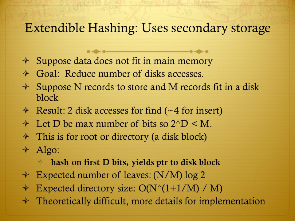 Extendible Hashing: Uses secondary storage