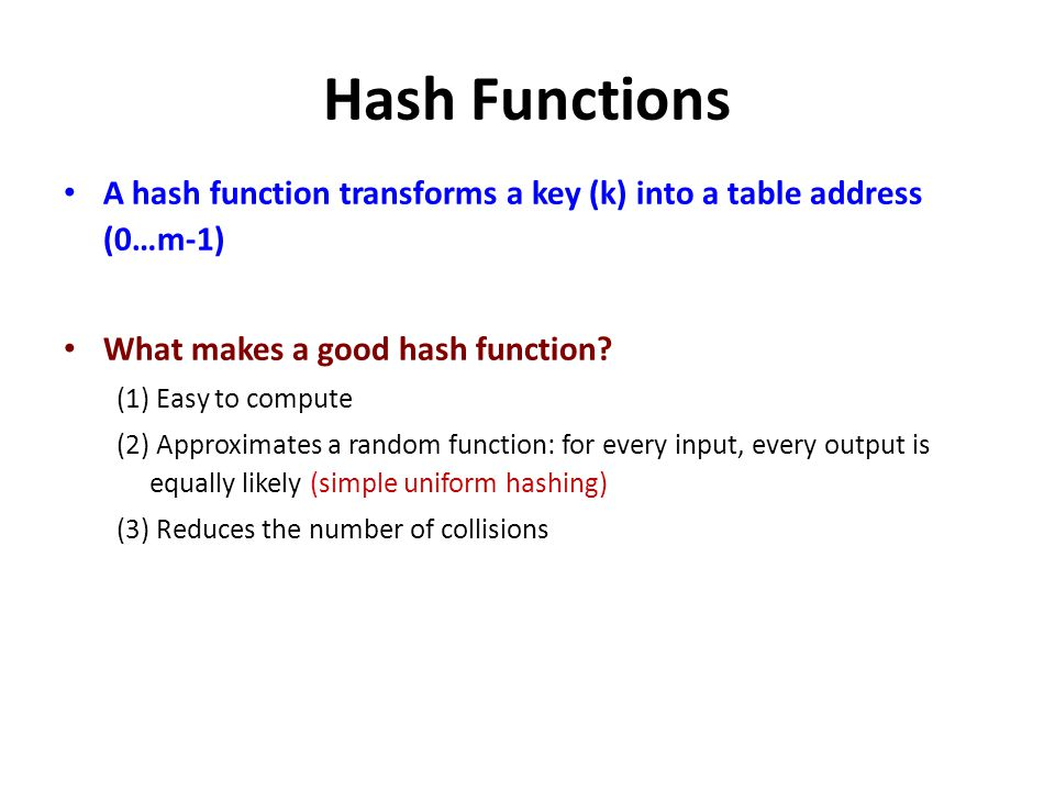 Hash Functions A hash function transforms a key (k) into a table address (0…m-1) What makes a good hash function