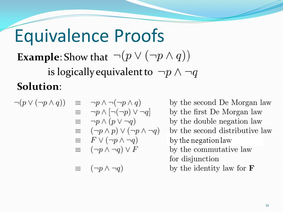 Equivalence Proofs Example: Show that is logically equivalent to Solution: by the negation law