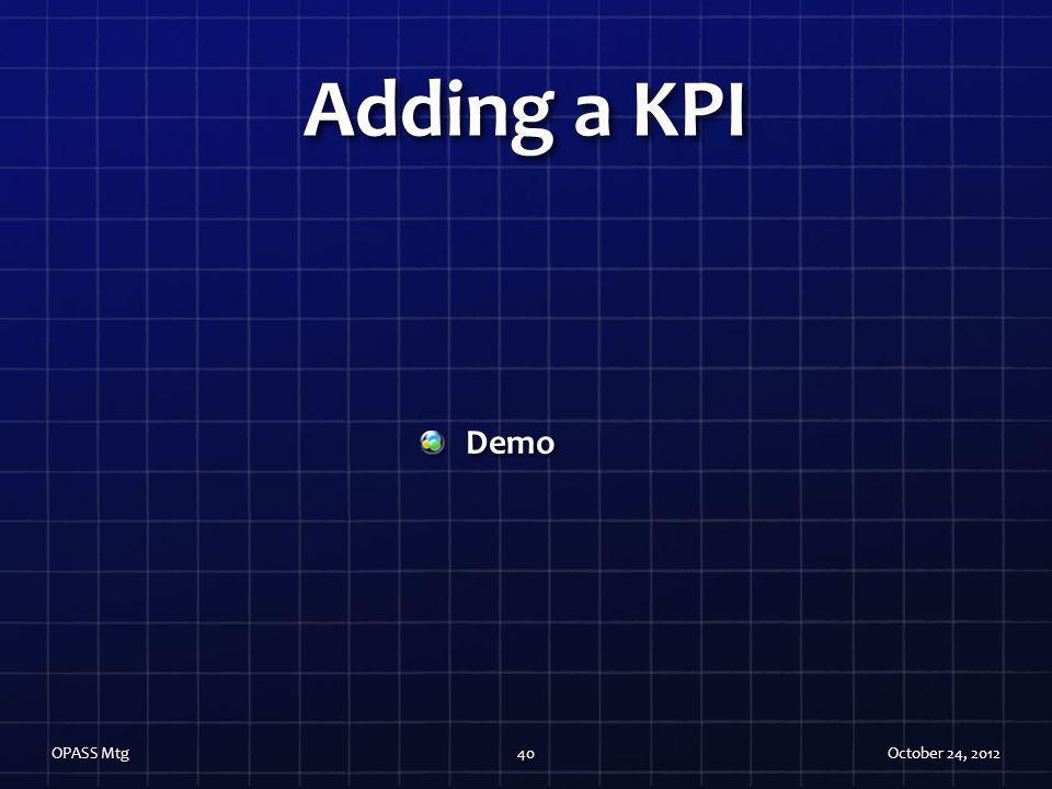 Adding a KPI Demo OPASS Mtg October 24, 2012