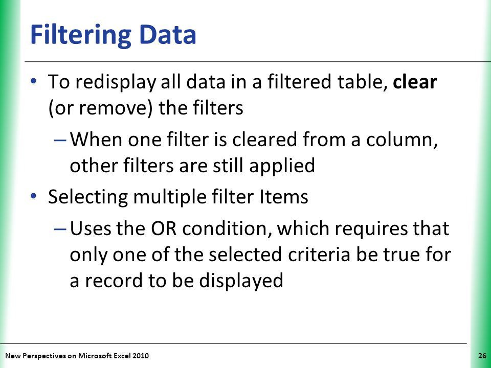 Filtering Data To redisplay all data in a filtered table, clear (or remove) the filters.