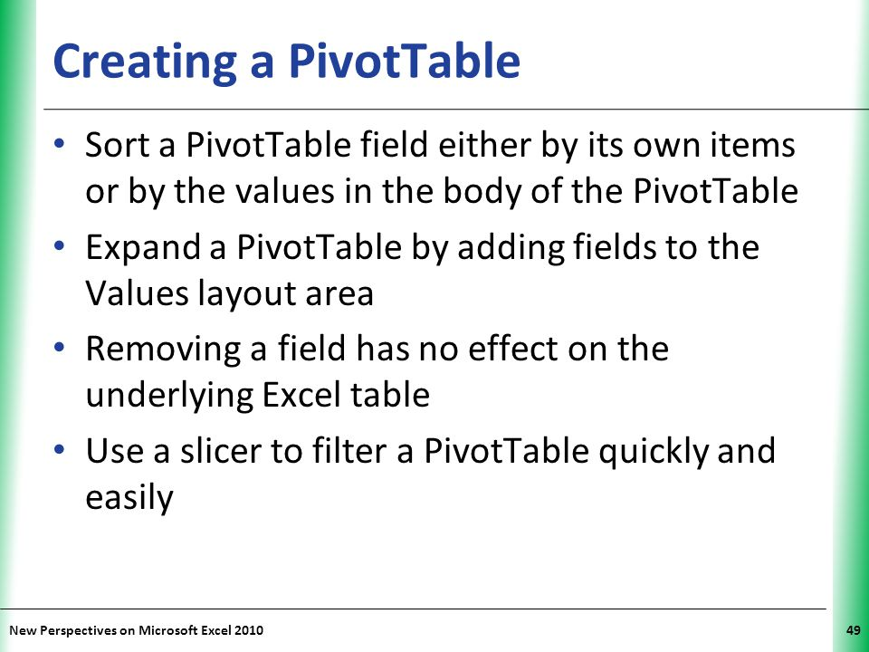 Creating a PivotTable Sort a PivotTable field either by its own items or by the values in the body of the PivotTable.