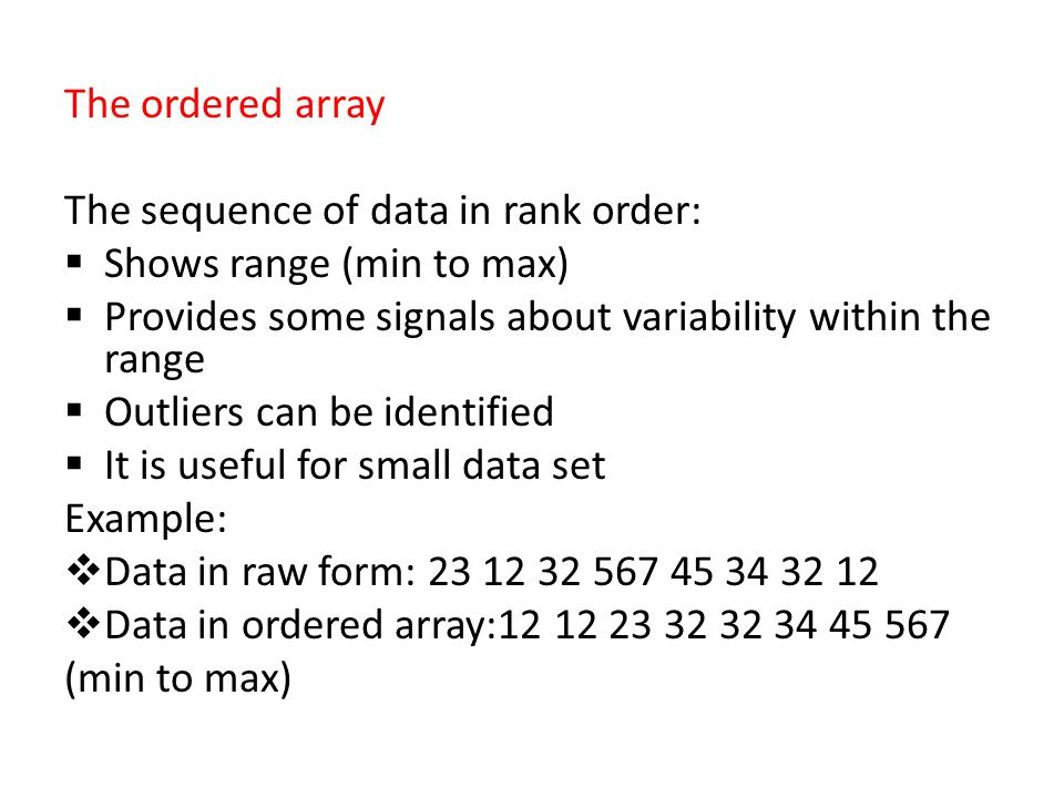 The ordered array The sequence of data in rank order: Shows range (min to max) Provides some signals about variability within the range.