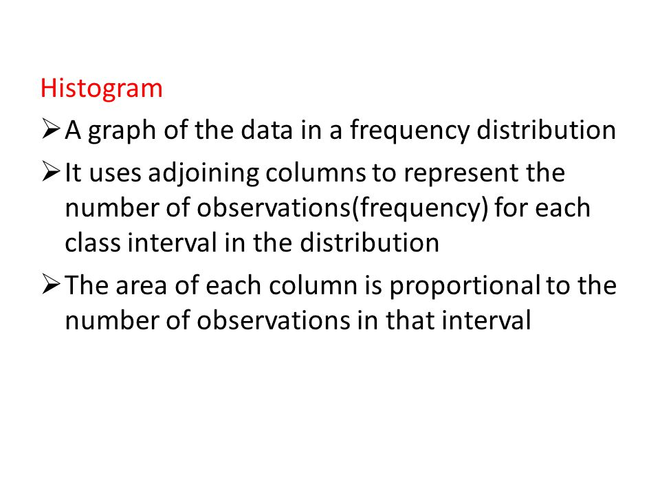 Histogram A graph of the data in a frequency distribution.
