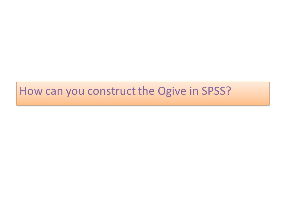 How can you construct the Ogive in SPSS