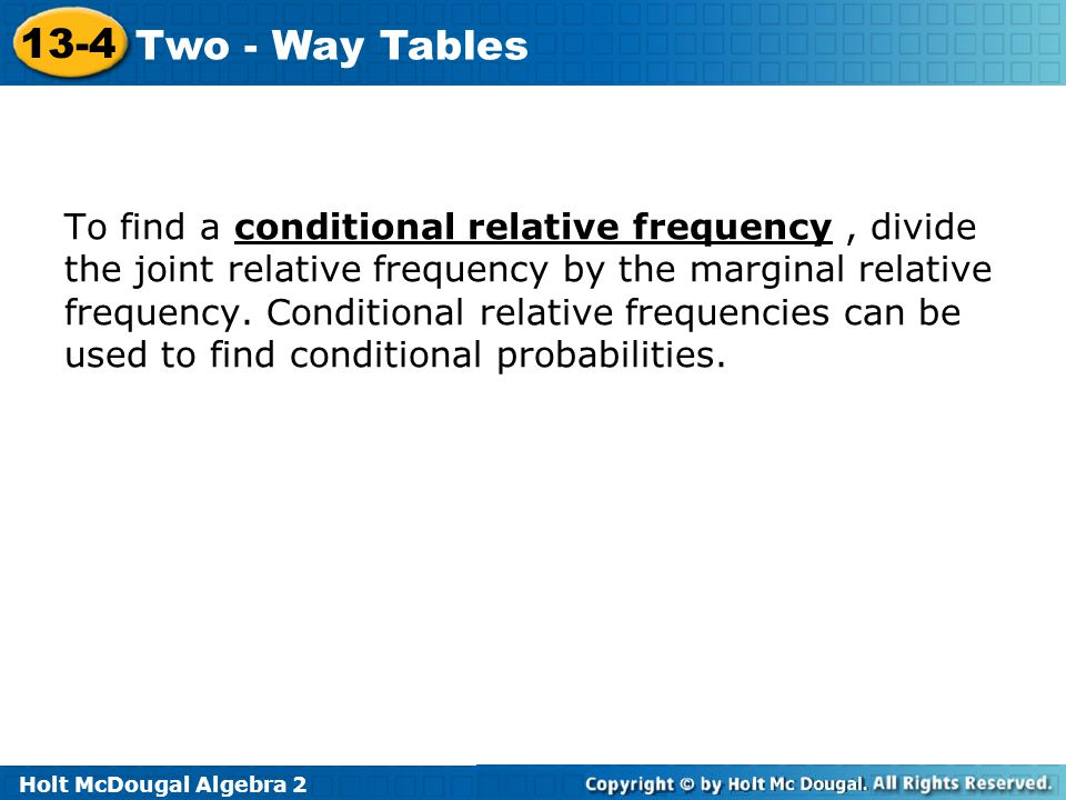 To find a conditional relative frequency , divide the joint relative frequency by the marginal relative frequency.