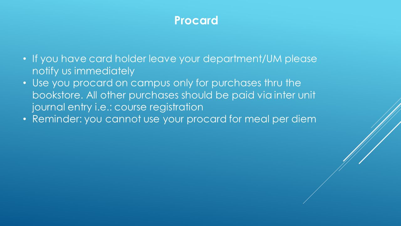 Procard If you have card holder leave your department/UM please notify us immediately.