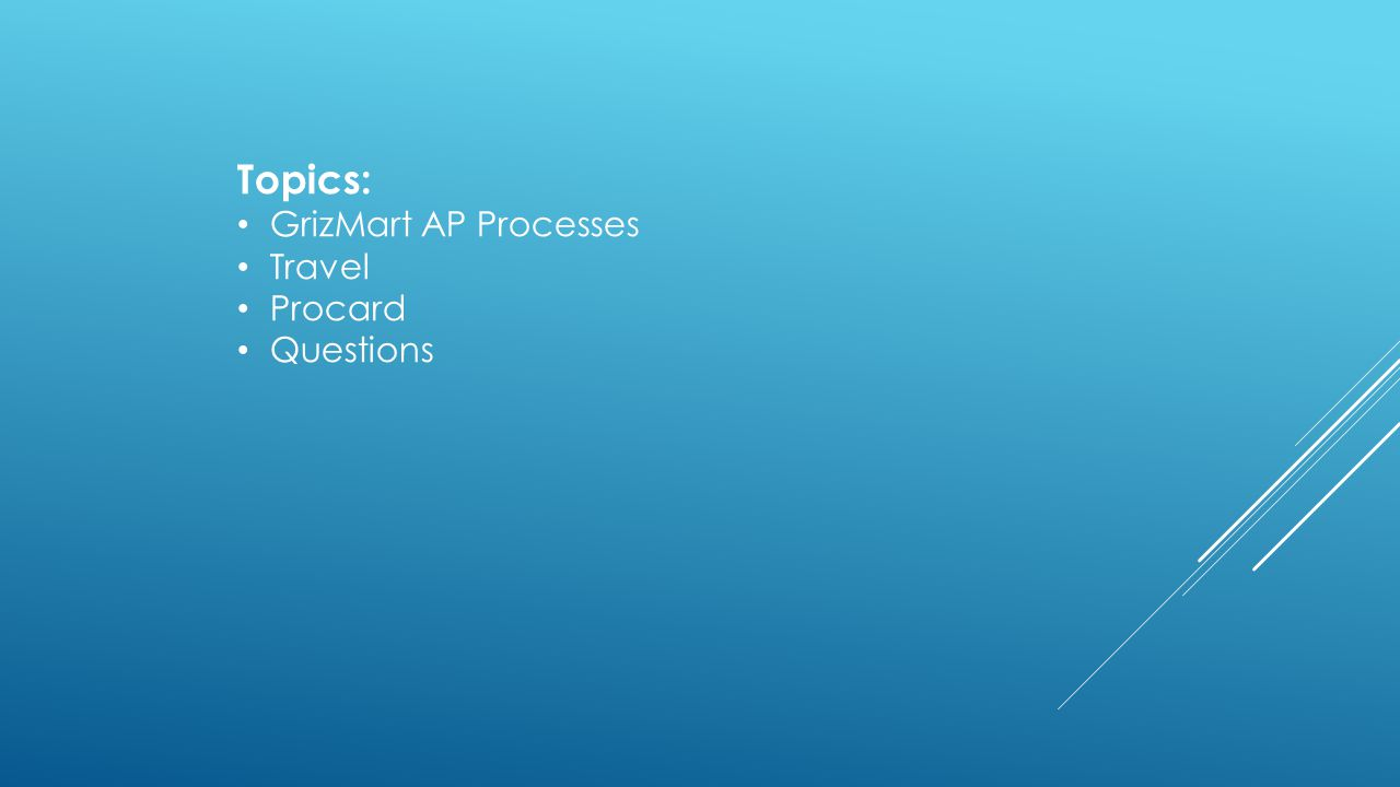 Topics: GrizMart AP Processes Travel Procard Questions