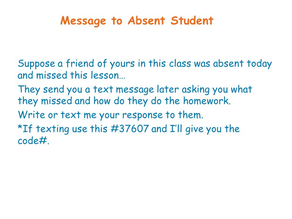 Suppose a friend of yours in this class was absent today and missed this lesson…
