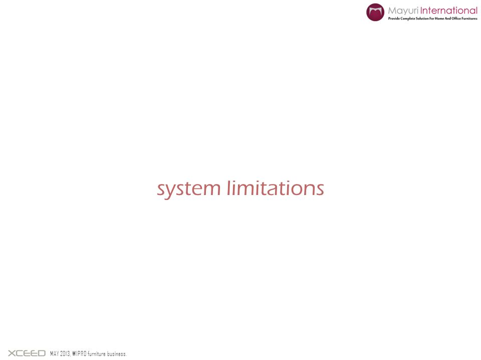 system limitations MAY 2013, WIPRO furniture business.