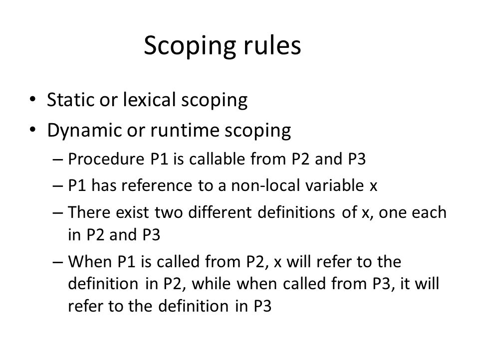 Scoping rules Static or lexical scoping Dynamic or runtime scoping