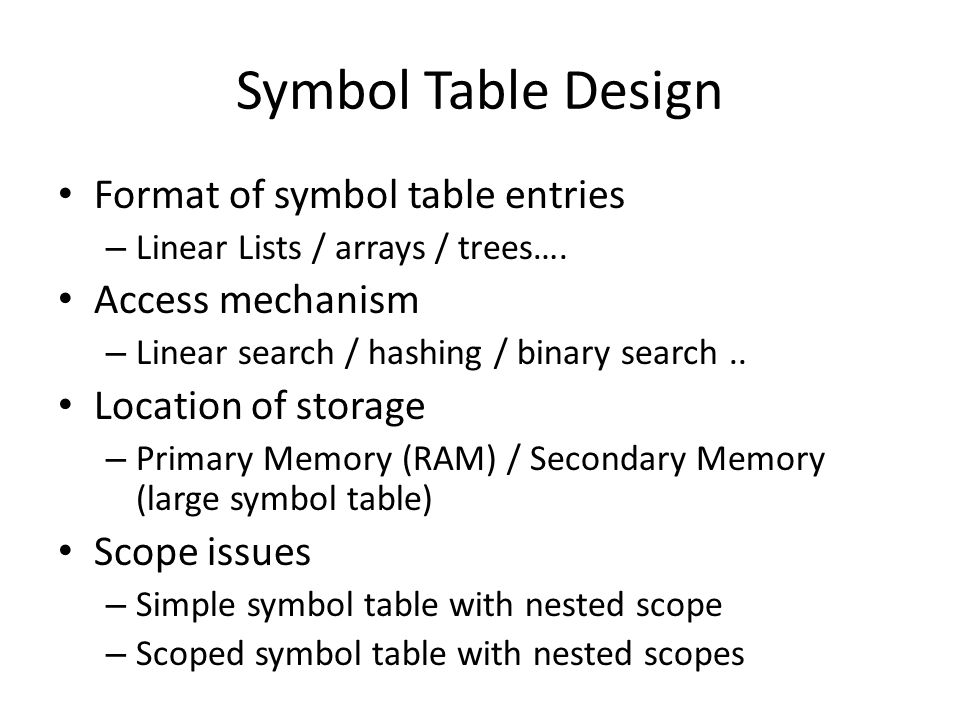 Symbol Table Design Format of symbol table entries Access mechanism