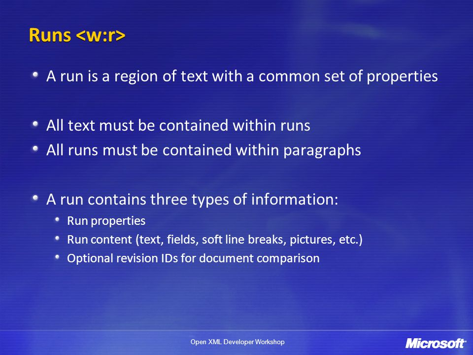 4/1/2017 Runs <w:r> A run is a region of text with a common set of properties. All text must be contained within runs.